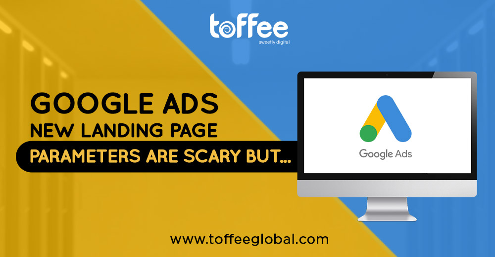 Google Ads new landing page parameters are scary but a much-needed change