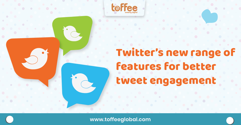Twitter's new range of features for better tweet engagement