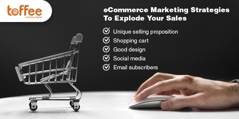 eCommerce Marketing Strategies To Explode Your Sales