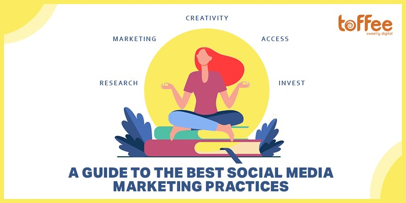 A Guide To The Best Social Media Marketing Practices