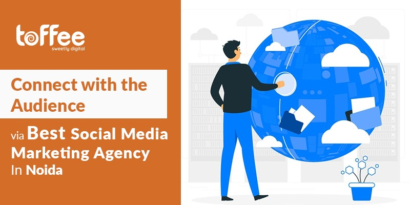 Connect with the Audience via best social media marketing company: In Noida