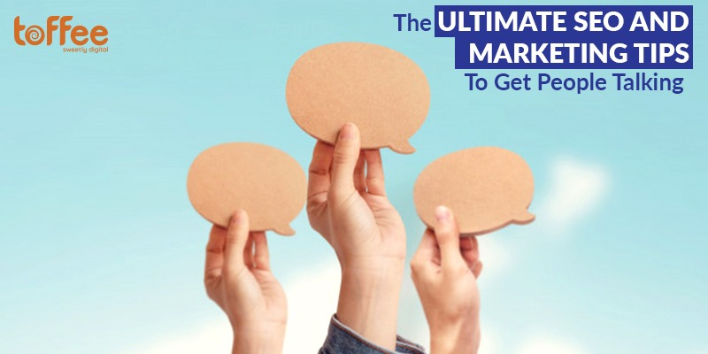 The Ultimate SEO And Marketing Tips To Get People Talking