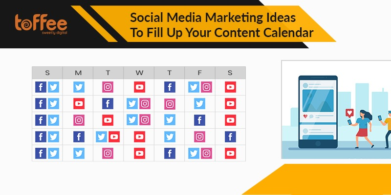 Social Media Marketing Ideas To Fill Up Your Content Calendar